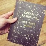 Creative Ramblings and Restless Mind Journal