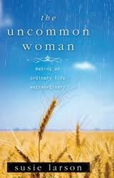 "The Uncommon Woman.  A ""Must Read"" if you love God.  Changed my life!"