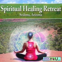 Spiritual Healing Retreat in Sedona, AZ - Reconnect to your Spiritual Guides and discover your Innate Power to Heal