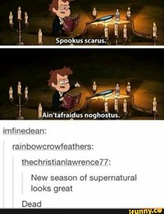 tumblr, supernatural, gravityfalls spookus scarus. Ain'tafriadus noghostus New season of Supernatural looks great dead