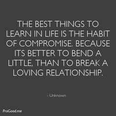 It's so much easier when we compromise...if we never stop talking things out then we'll have a beautiful life together.