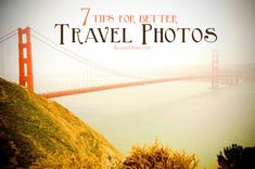 7 Tips for Better Travel Photos ♥ Seguici su www.reflex-mania.com/blog