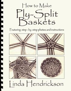 """""""How to Make Ply-Split Baskets"""" by Linda Hendrickson.  Step-by-step instructions for 12 baskets, 400 black & white photos, 180 pages, comb-bound."""
