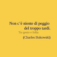 Troppo tardi Quotes Thoughts, Wise Quotes, Good Thoughts, Poetry Quotes, Funny Quotes, Inspirational Quotes, Charles Bukowski, Italian Quotes, Magic Words