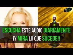 ESCUCHA ESTE AUDIO DIARIAMENTE ¡Y MIRA LO QUE SUCEDE! LOUISE HAY - YouTube