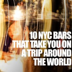 10 NYC Bars That Will Take You Around The World! Travel the globe without leaving the Big Apple.