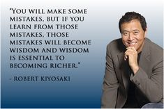 You will make some mistakes.  But if you learn from those mistakes, those mistakes will become wisdom, and wisdom is essential to becoming richer.