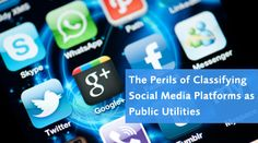 We shouldn't regulate our social media like we do our gas and electric companies!
