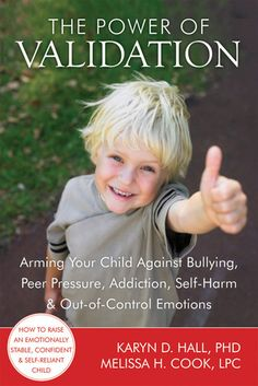 The Power of Validation: Arming Your Child Against Bullying, Peer Pressure, Addiction, Self-Harm, and Out-of-Control Emotions - Great book!