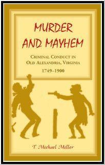 Murder and Mayhem: Criminal Conduct in Old Alexandria, Virginia, 1749-1900