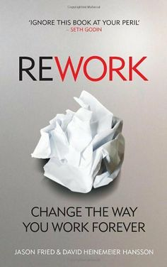 Rework: Cancel Your Meetings, One-Down the Competition and Discover Greatness de David Jason Fried Heinemeie, http://www.amazon.es/dp/0091929784/ref=cm_sw_r_pi_dp_UByXsb0RYYDX2