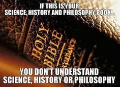 If this is your science, history, and philosophy book, you don't understand science, history, or philosophy.