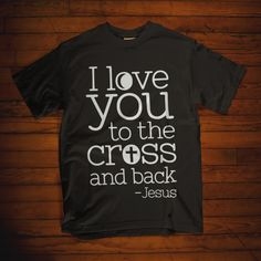 Christian Tshirt I Love You To The Cross And Back - sablon Christian Hoodies, Christian Clothing, Womens Christian T Shirts, Jesus Shirts, T Shirt Designs, Christian Faith, Christian Women, Christian Quotes About Faith, Christian Friends