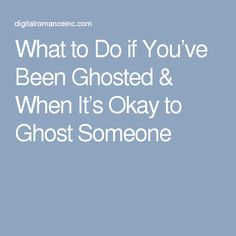 What to Do if You've Been Ghosted & When It's Okay to Ghost Someone