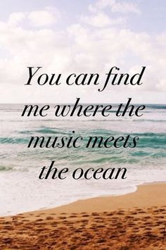 You can find me where the music meets the ocean. 50 Warm and Sunny Beach Therapy Quotes - Style Estate - #beachStyle