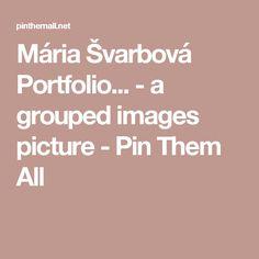 Mária Švarbová Portfolio... - a grouped images picture - Pin Them All