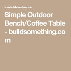Simple Outdoor Bench/Coffee Table - buildsomething.com