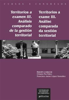 Territorios a examen III : análisis comparado de la gestión territorial = Territorios a exame III  http://absysnetweb.bbtk.ull.es/cgi-bin/abnetopac01?TITN=558325