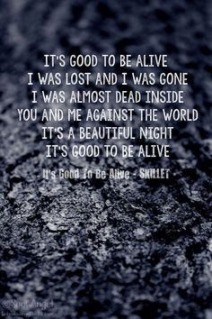 Good To Be Alive ~ Skillet