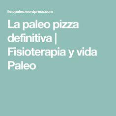 La paleo pizza definitiva   Fisioterapia y vida Paleo