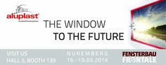 the window to the future; #aluplast; #FENSTERBAU_FRONTALE;#Nürnberg;