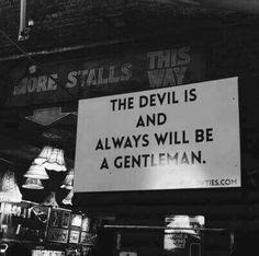 """""""El Diablo es y siempre será un caballero."""""""