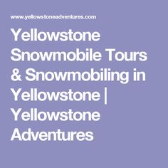 Yellowstone Snowmobile Tours & Snowmobiling in Yellowstone | Yellowstone Adventures