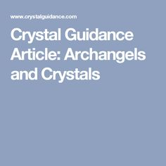 Crystal Guidance Article: Archangels and Crystals
