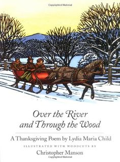 Picture book. Over the River and Through the Wood: A Thanksgiving Poem by Lydia Maria Child, illustrated by Christopher Manson.