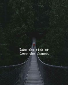 Quotes 'nd Notes — Take the risk or lose the chance. Risk Quotes, Reality Quotes, Wisdom Quotes, True Quotes, Words Quotes, Qoutes, Sayings, Inspiring Quotes About Life, Inspirational Quotes