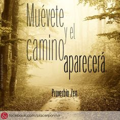 """""""Muévete y el camino aparecerá.""""  Proverbio Zen  #inspiracion #frase"""