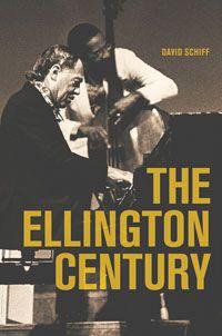 The Ellington Century by David Schiff '67CC '74GSAS