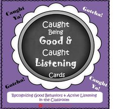 Encourage and promote positive behaviors and active listening in the classroom by recognizing it! Give students a caught being good card or caught listening card when you or a student notices such behaviors. This is simply for praise and recognition and are for