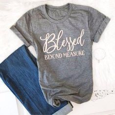 """Count your blessings in this beautiful and soft Blessed Beyond Measure T-Shirt. This beautiful and incredibly soft blessed shirt is the kind of shirt a girl buys two of—you'll love it that much. Featuring the words """"Blessed Beyond Measure,"""" this b. Mama Shirts, Cute Shirts, Christian Clothing, Christian Shirts, Christian Apparel, Design T Shirt, Shirt Designs, T Shirt Custom, T Shirt Branca"""