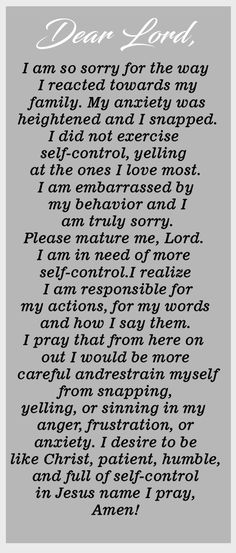 Dear lord, I am so sorry for the way I reacted towards my family. My anxiety was heightened and I snapped. I did not exercise self-control, yelling at the ones I love most. I am embarrassed by my. Prayer Scriptures, Bible Prayers, Faith Prayer, Catholic Prayers, God Prayer, Prayer Quotes, Power Of Prayer, Faith Quotes, Spiritual Quotes