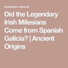 Did the Legendary Irish Milesians Come from Spanish Galicia? | Ancient Origins