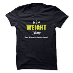 It's a WEIGHT Thing T-Shirts, Hoodies. ADD TO CART ==► https://www.sunfrog.com/Names/Its-a-WEIGHT-Thing-Limited-Edition.html?id=41382