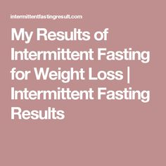 My Results of Intermittent Fasting for Weight Loss  | Intermittent Fasting Results