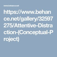 https://www.behance.net/gallery/32597275/Attentive-Distraction-(Conceptual-Project)