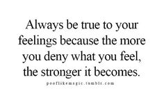 Always be true to your feelings...