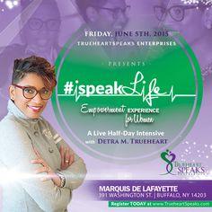 #iSpeakLife Empowerment Experience for Women LIVE! Register at www.trueheartspeaks.com