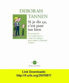 Si je dis �a cest pour ton bien  Du malentendu � la compr�hension (9782221095539) D�borah Tannen , ISBN-10: 2221095537  , ISBN-13: 978-2221095539 ,  , tutorials , pdf , ebook , torrent , downloads , rapidshare , filesonic , hotfile , megaupload , fileserve