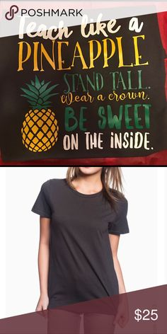 Teach Like A Pineapple T-shirt New just for teachers! Women's style t-shirt. The shirt is a smoke gray color. Super cute for back to school! Tops Tees - Short Sleeve