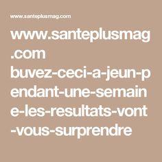 www.santeplusmag.com buvez-ceci-a-jeun-pendant-une-semaine-les-resultats-vont-vous-surprendre