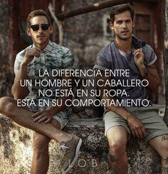 La diferencia entre un hombre y un caballero no está en su ropa.