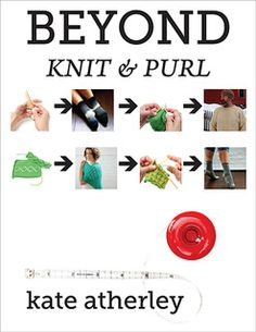 Beyond Knit and Purl - by Kate Atherley cooperativepress.com