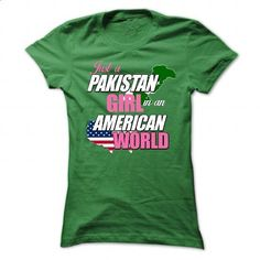 Just a Pakistan Girl In an American World - #tee outfit #maroon sweater. GET YOURS => https://www.sunfrog.com/States/Just-a-Pakistan-Girl-In-an-American-World-Green-47993017-Ladies.html?68278