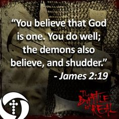 Not only does God believe in demons, but demons also believe in Him. #realbattlefbr