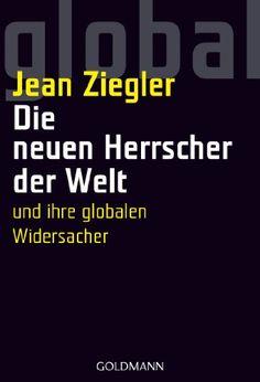 Die neuen Herrscher der Welt und ihre globalen Widersacher von Jean Ziegler http://www.amazon.de/dp/3442153093/ref=cm_sw_r_pi_dp_Hi22vb0QSR62M