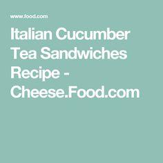 Italian Cucumber Tea Sandwiches Recipe - Cheese.Food.com